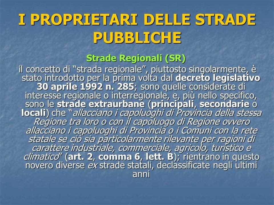 I PROPRIETARI DELLE STRADE PUBBLICHE Strade Regionali (SR) il concetto di strada regionale, piuttosto singolarmente, è stato introdotto per la prima volta dal decreto legislativo 30 aprile 1992 n.