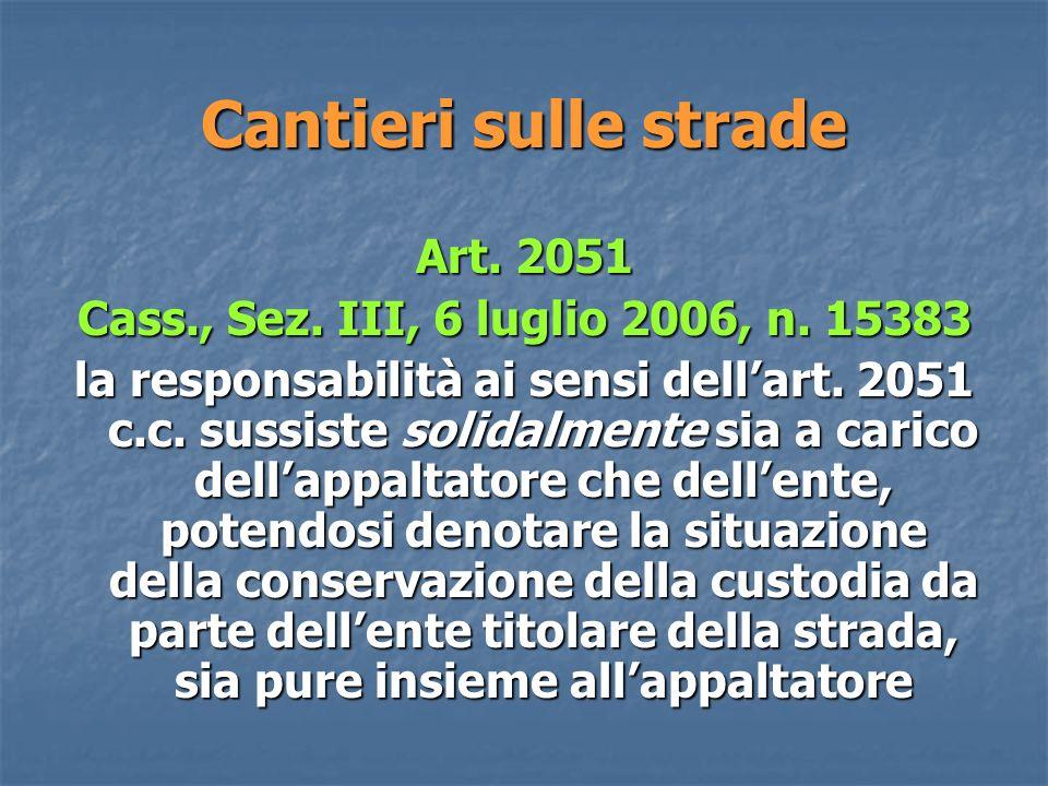 Cantieri sulle strade Art.2051 Cass., Sez. III, 6 luglio 2006, n.