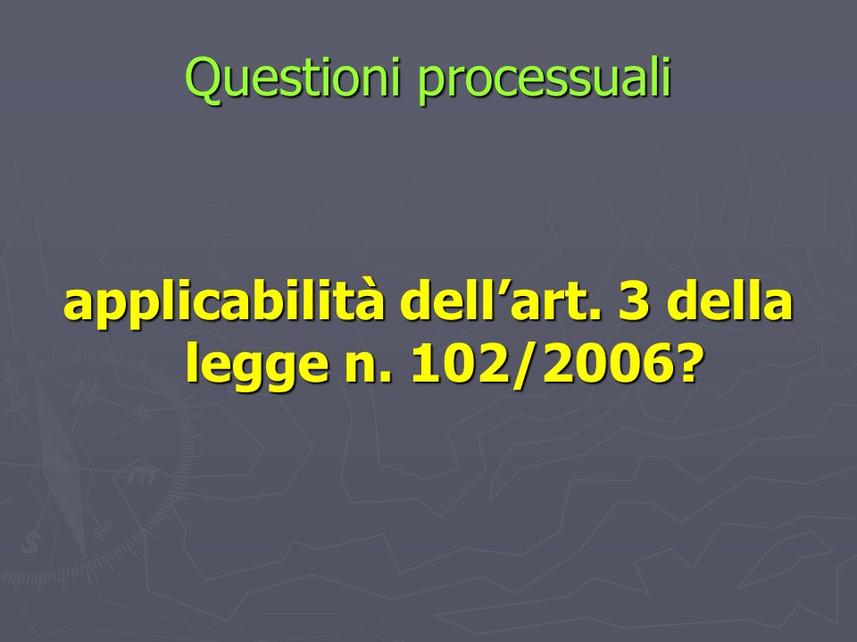 Questioni processuali applicabilità dellart. 3 della legge n. 102/2006?