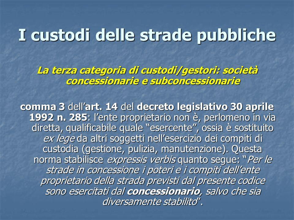 I custodi delle strade pubbliche La terza categoria di custodi/gestori: società concessionarie e subconcessionarie comma 3 dellart.