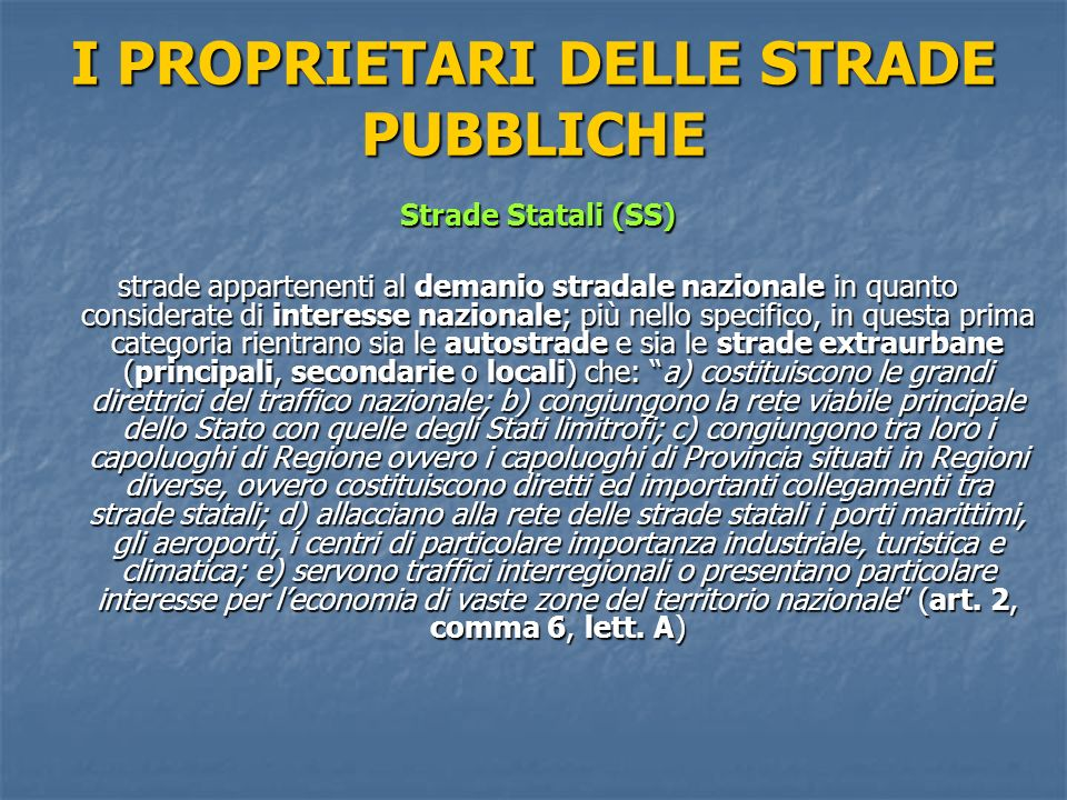 I PROPRIETARI DELLE STRADE PUBBLICHE Strade Statali (SS) la gestione delle strade statali è demandata, per legge e per convenzione di concessione, allANAS S.p.A.