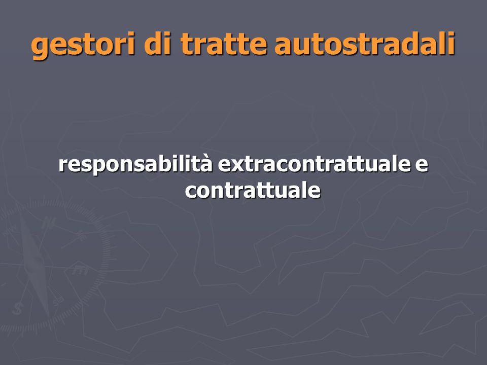 gestori di tratte autostradali responsabilità extracontrattuale e contrattuale