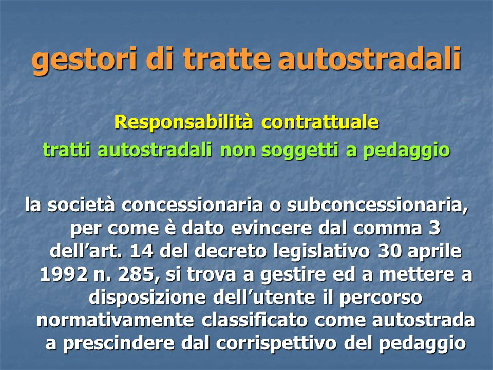 gestori di tratte autostradali Responsabilità contrattuale tratti autostradali non soggetti a pedaggio la società concessionaria o subconcessionaria, per come è dato evincere dal comma 3 dellart.