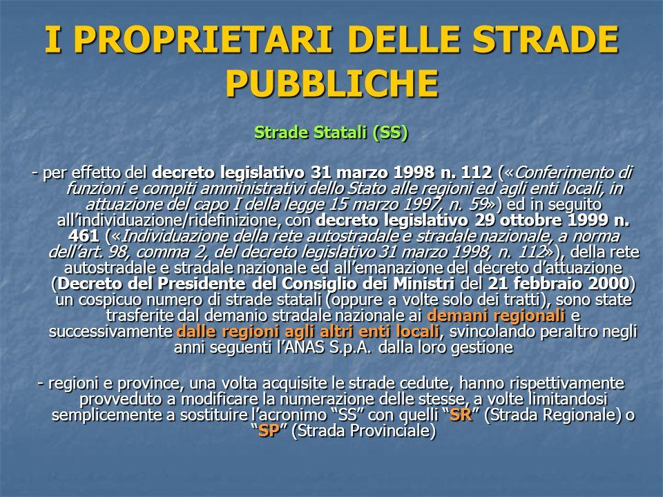 I PROPRIETARI DELLE STRADE PUBBLICHE Strade Statali (SS) - per effetto del decreto legislativo 31 marzo 1998 n.