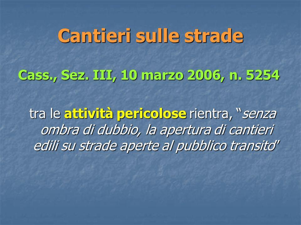 Cantieri sulle strade Cass., Sez.III, 10 marzo 2006, n.