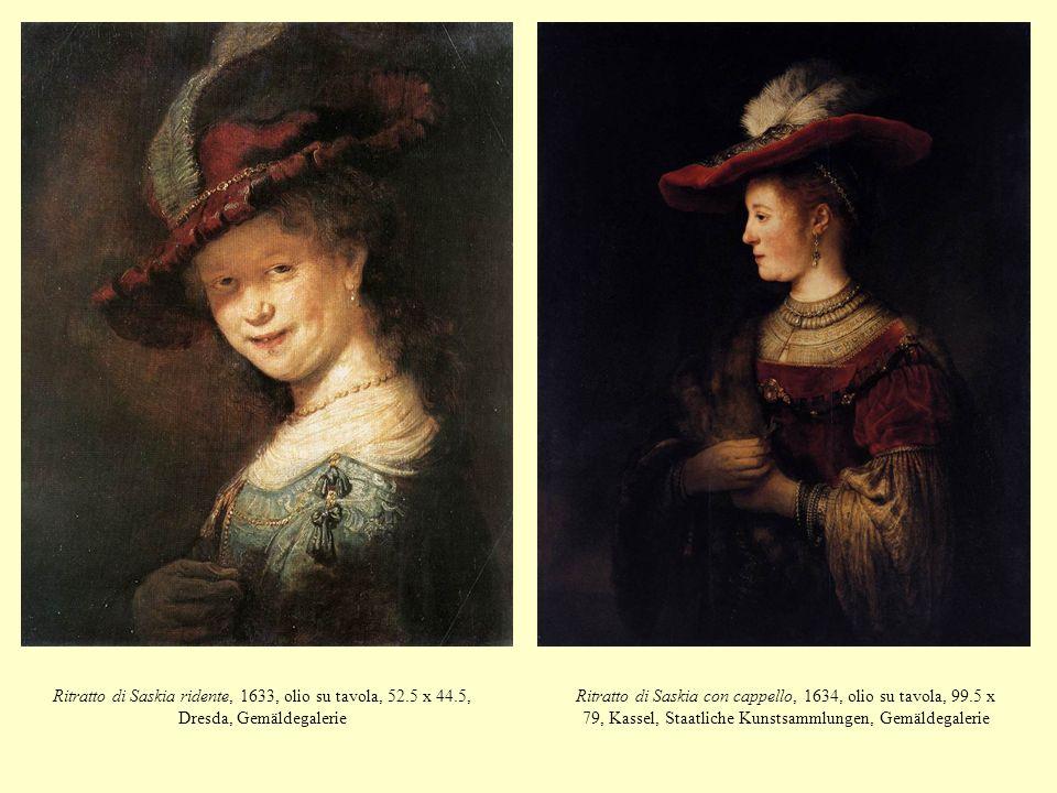 Ritratto di Saskia ridente, 1633, olio su tavola, 52.5 x 44.5, Dresda, Gemäldegalerie Ritratto di Saskia con cappello, 1634, olio su tavola, 99.5 x 79