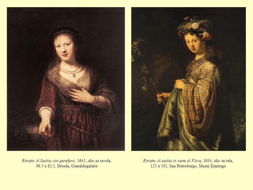 Ritratto di Saskia con garofano, 1641, olio su tavola, 98.5 x 82.5, Dresda, Gemäldegalerie Ritratto di saskia in veste di Flora, 1634, olio su tela, 1
