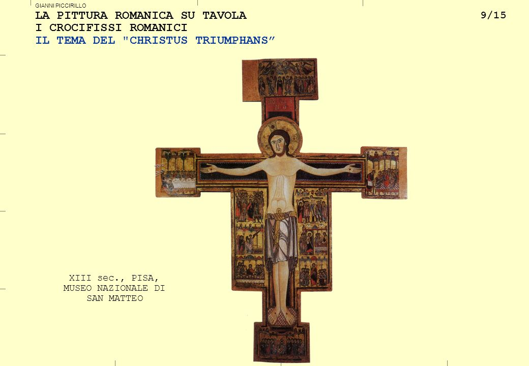 9/15 GIANNI PICCIRILLO LA PITTURA ROMANICA SU TAVOLA I CROCIFISSI ROMANICI IL TEMA DEL CHRISTUS TRIUMPHANS XIII sec., PISA, MUSEO NAZIONALE DI SAN MATTEO