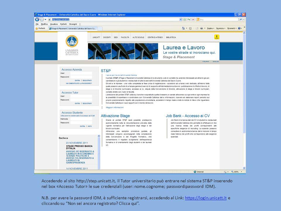 Accedendo al sito http://step.unicatt.it, il Tutor universitario può entrare nel sistema ST&P inserendo nel box «Accesso Tutor» le sue credenziali (user: nome.cognome; password:password IDM).