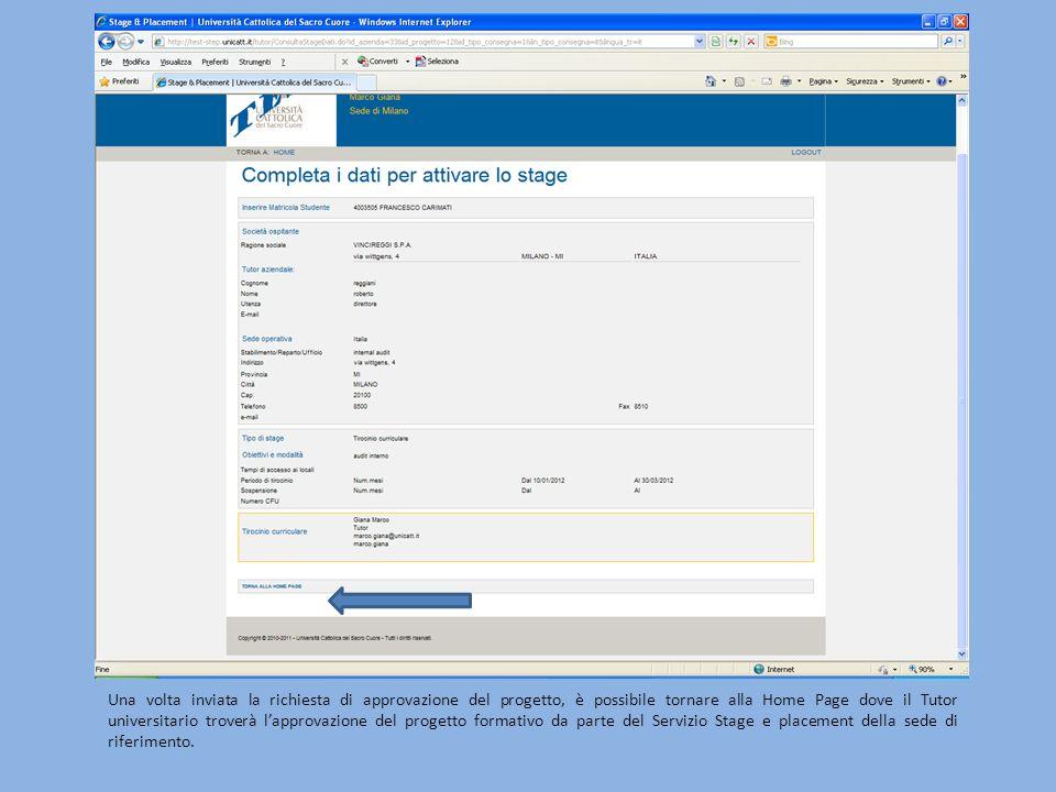 Una volta inviata la richiesta di approvazione del progetto, è possibile tornare alla Home Page dove il Tutor universitario troverà lapprovazione del progetto formativo da parte del Servizio Stage e placement della sede di riferimento.