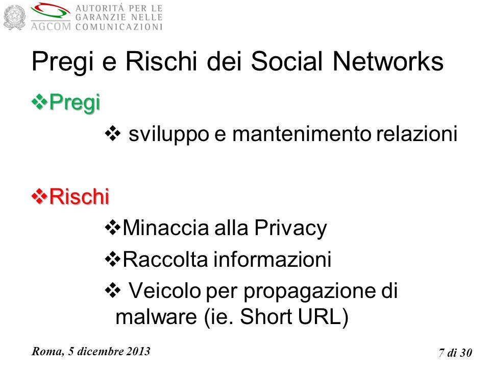 Roma, 5 dicembre 2013 7 di 30 Pregi e Rischi dei Social Networks Pregi Pregi sviluppo e mantenimento relazioni Rischi Rischi Minaccia alla Privacy Raccolta informazioni Veicolo per propagazione di malware (ie.