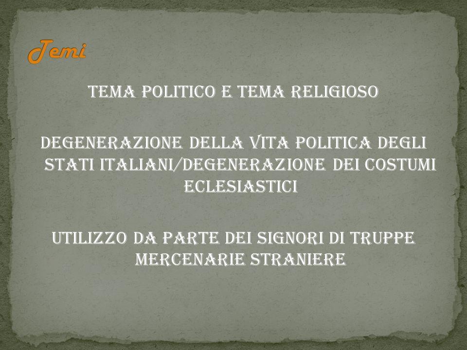 Tema politico e tema religioso Degenerazione della vita politica degli stati italiani/degenerazione dei costumi eclesiastici Utilizzo da parte dei sig