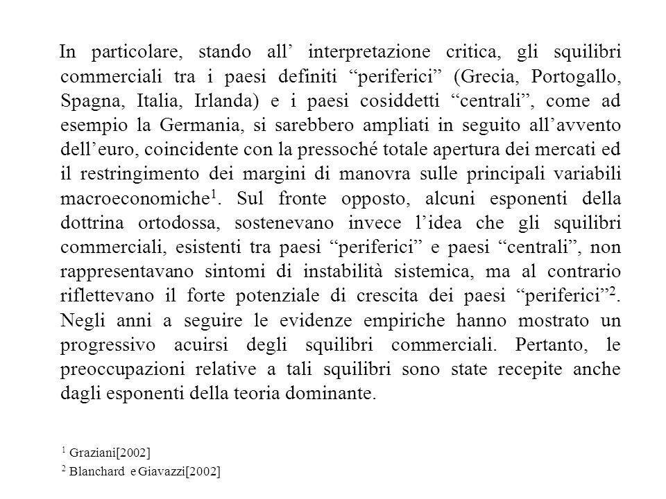 In particolare, stando all interpretazione critica, gli squilibri commerciali tra i paesi definiti periferici (Grecia, Portogallo, Spagna, Italia, Irl