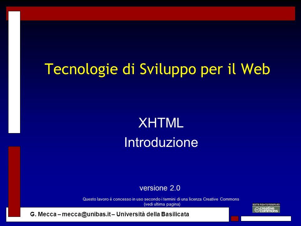 G. Mecca – mecca@unibas.it – Università della Basilicata Tecnologie di Sviluppo per il Web XHTML Introduzione versione 2.0 Questo lavoro è concesso in