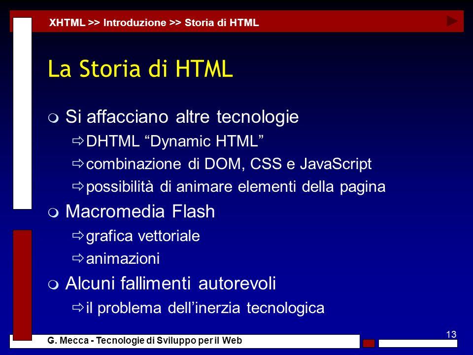 13 G. Mecca - Tecnologie di Sviluppo per il Web La Storia di HTML m Si affacciano altre tecnologie DHTML Dynamic HTML combinazione di DOM, CSS e JavaS