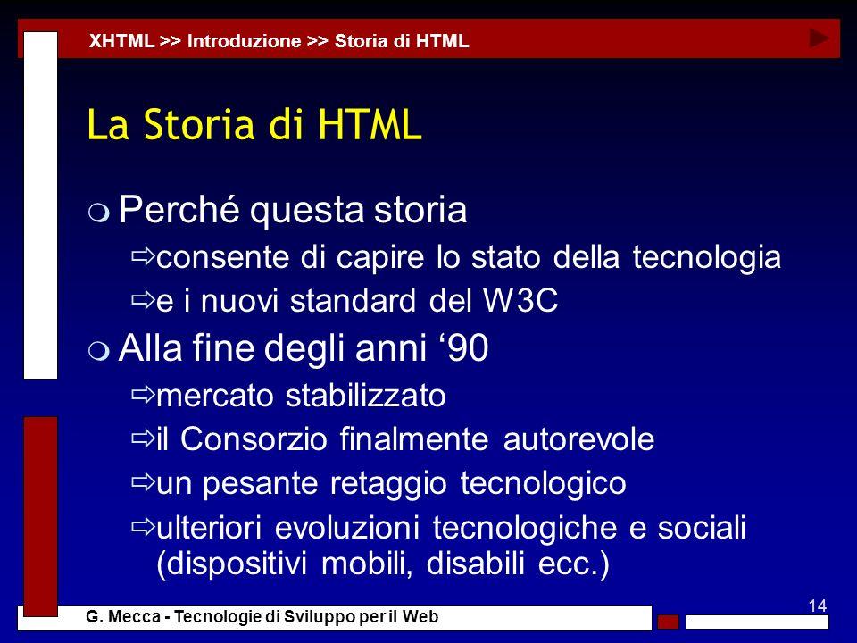 14 G. Mecca - Tecnologie di Sviluppo per il Web La Storia di HTML m Perché questa storia consente di capire lo stato della tecnologia e i nuovi standa