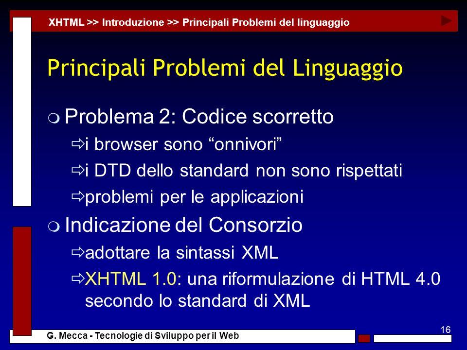 16 G. Mecca - Tecnologie di Sviluppo per il Web Principali Problemi del Linguaggio m Problema 2: Codice scorretto i browser sono onnivori i DTD dello