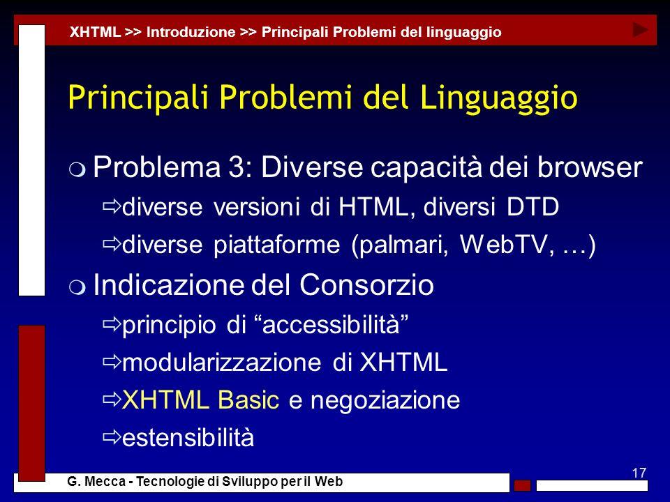 17 G. Mecca - Tecnologie di Sviluppo per il Web Principali Problemi del Linguaggio m Problema 3: Diverse capacità dei browser diverse versioni di HTML