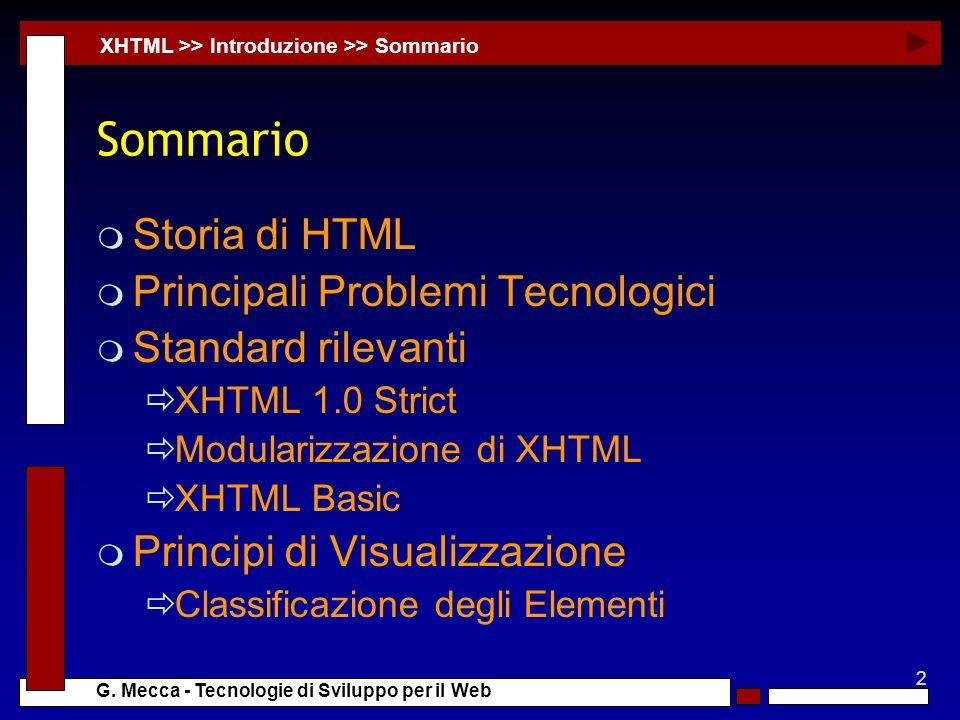 2 G. Mecca - Tecnologie di Sviluppo per il Web Sommario m Storia di HTML m Principali Problemi Tecnologici m Standard rilevanti XHTML 1.0 Strict Modul