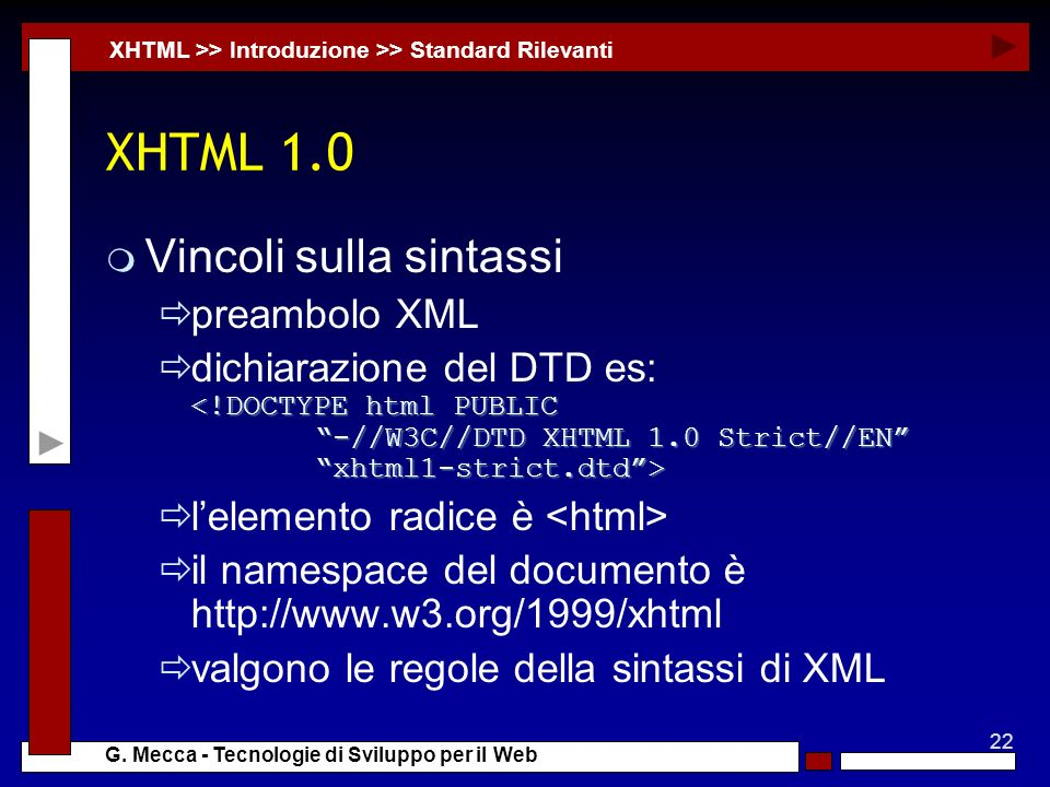 22 G. Mecca - Tecnologie di Sviluppo per il Web XHTML 1.0 m Vincoli sulla sintassi preambolo XML dichiarazione del DTD es: lelemento radice è il names