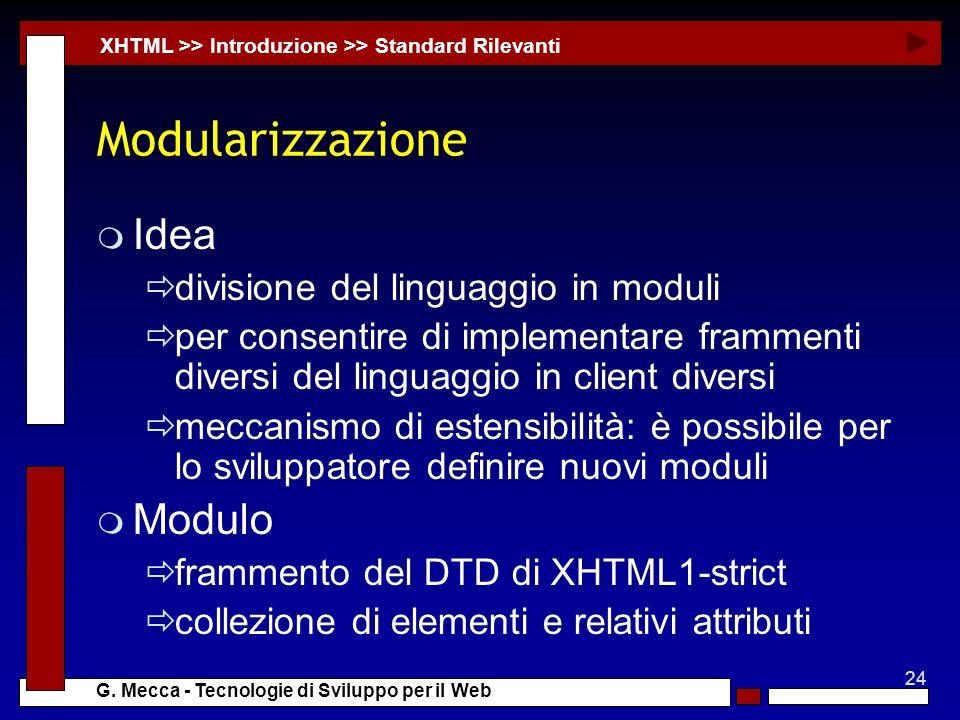 24 G. Mecca - Tecnologie di Sviluppo per il Web Modularizzazione m Idea divisione del linguaggio in moduli per consentire di implementare frammenti di