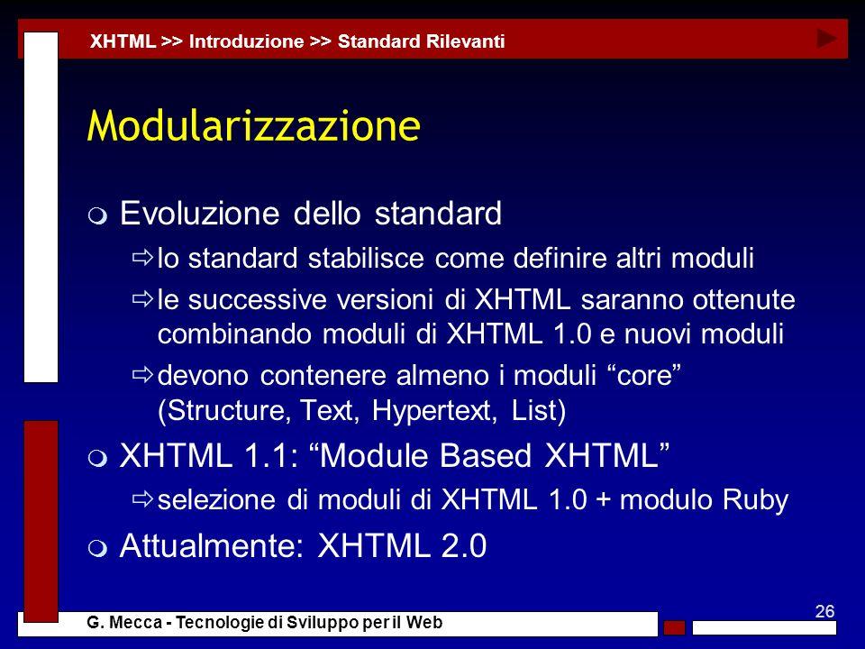 26 G. Mecca - Tecnologie di Sviluppo per il Web Modularizzazione m Evoluzione dello standard lo standard stabilisce come definire altri moduli le succ