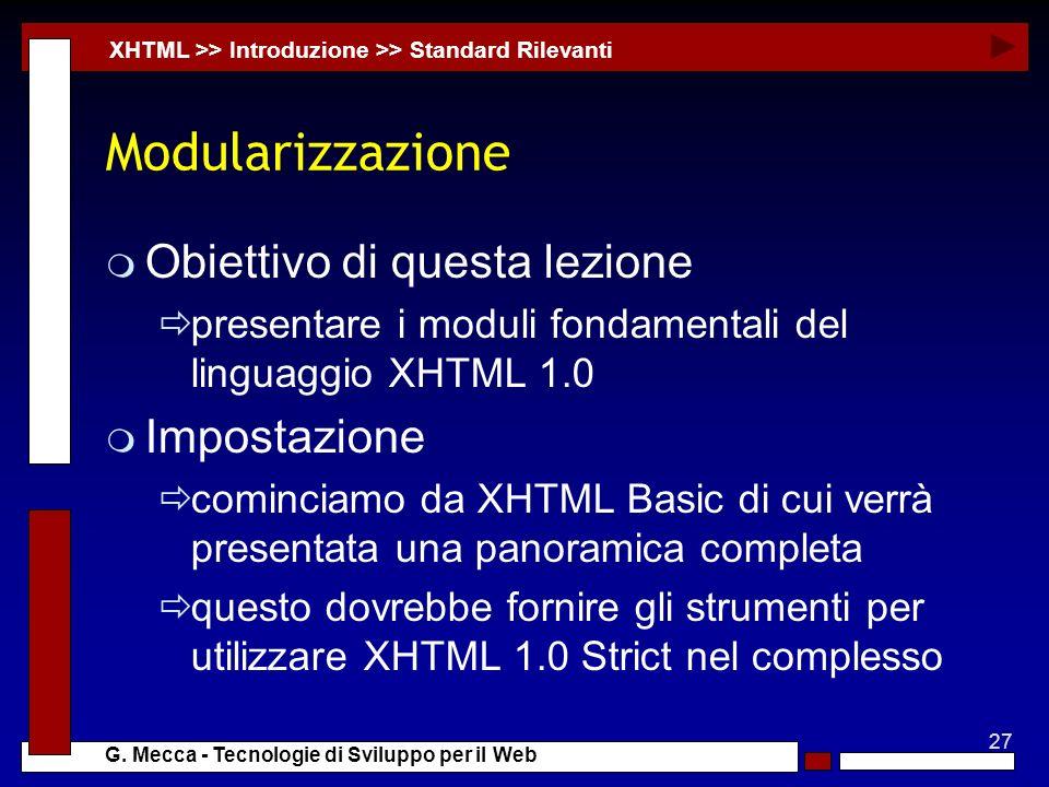 27 G. Mecca - Tecnologie di Sviluppo per il Web Modularizzazione m Obiettivo di questa lezione presentare i moduli fondamentali del linguaggio XHTML 1