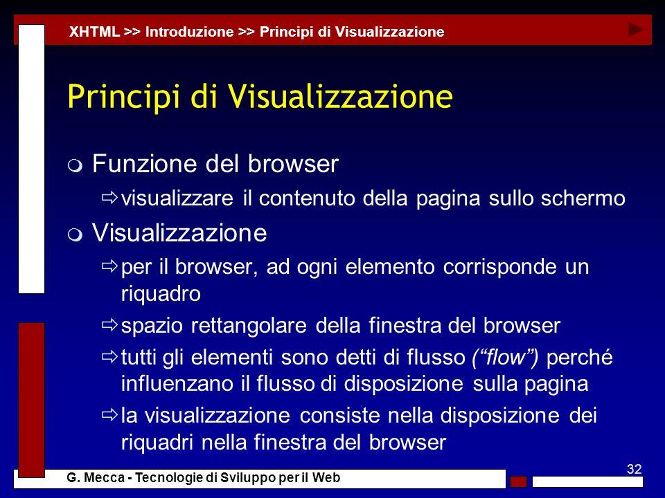 32 G. Mecca - Tecnologie di Sviluppo per il Web Principi di Visualizzazione m Funzione del browser visualizzare il contenuto della pagina sullo scherm