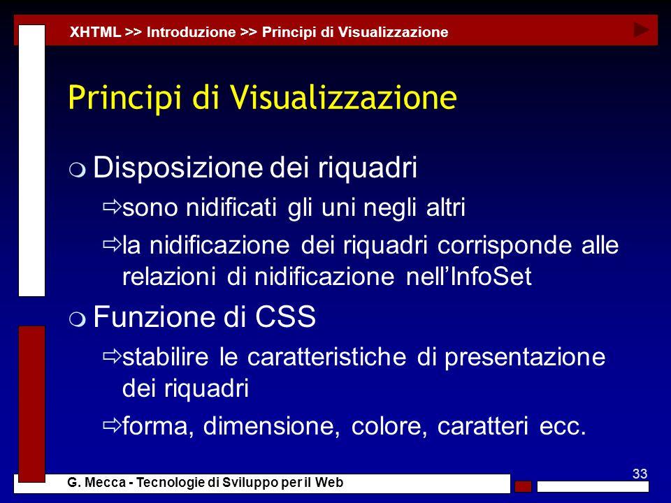 33 G. Mecca - Tecnologie di Sviluppo per il Web Principi di Visualizzazione m Disposizione dei riquadri sono nidificati gli uni negli altri la nidific