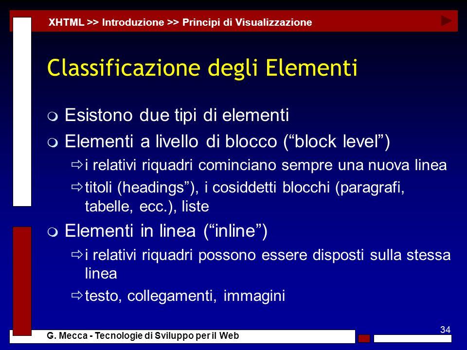 34 G. Mecca - Tecnologie di Sviluppo per il Web Classificazione degli Elementi m Esistono due tipi di elementi m Elementi a livello di blocco (block l