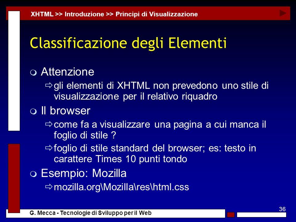 36 G. Mecca - Tecnologie di Sviluppo per il Web Classificazione degli Elementi m Attenzione gli elementi di XHTML non prevedono uno stile di visualizz