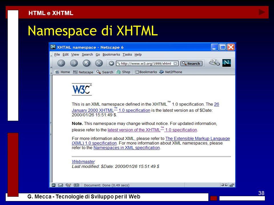 38 G. Mecca - Tecnologie di Sviluppo per il Web Namespace di XHTML HTML e XHTML