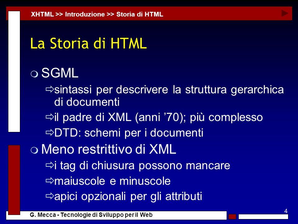 4 G. Mecca - Tecnologie di Sviluppo per il Web La Storia di HTML m SGML sintassi per descrivere la struttura gerarchica di documenti il padre di XML (