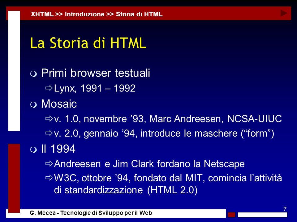 7 G. Mecca - Tecnologie di Sviluppo per il Web La Storia di HTML m Primi browser testuali Lynx, 1991 – 1992 m Mosaic v. 1.0, novembre 93, Marc Andrees