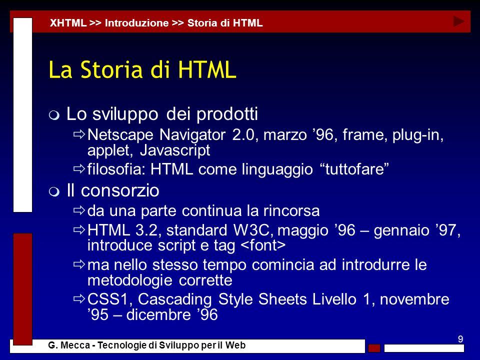 9 G. Mecca - Tecnologie di Sviluppo per il Web La Storia di HTML m Lo sviluppo dei prodotti Netscape Navigator 2.0, marzo 96, frame, plug-in, applet,