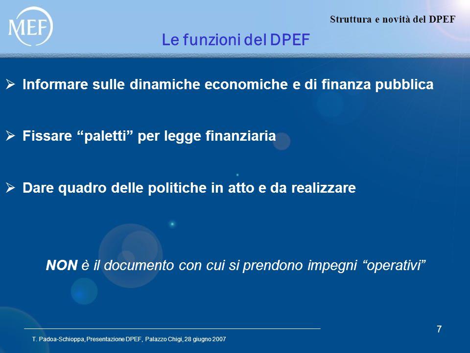 T. Padoa-Schioppa, Presentazione DPEF, Palazzo Chigi, 28 giugno 2007 7 Le funzioni del DPEF Struttura e novità del DPEF Informare sulle dinamiche econ