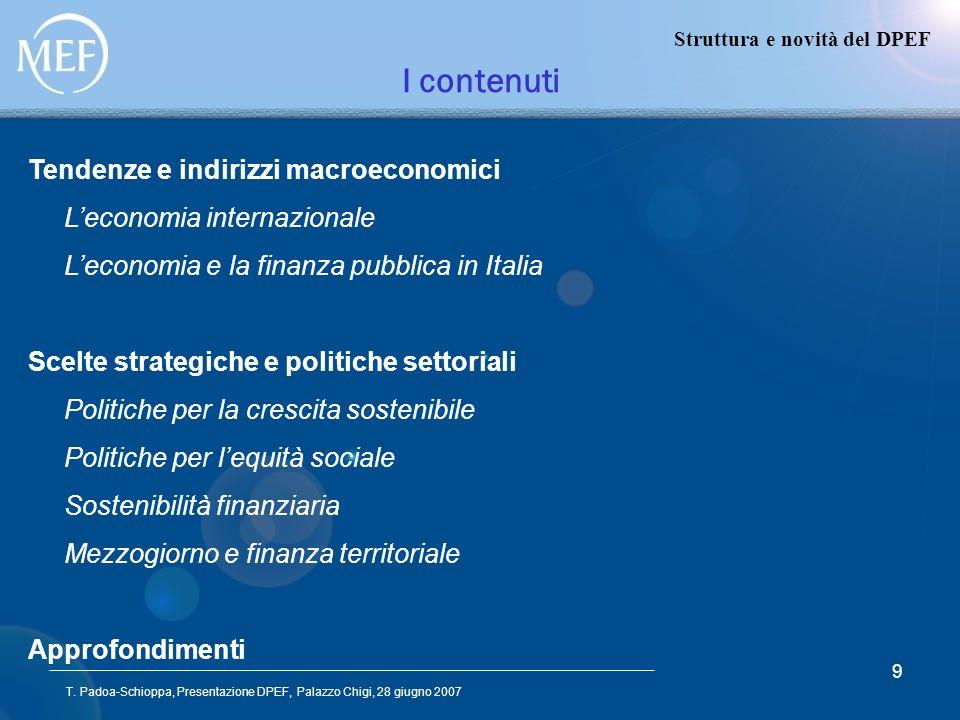 T. Padoa-Schioppa, Presentazione DPEF, Palazzo Chigi, 28 giugno 2007 9 I contenuti Tendenze e indirizzi macroeconomici Leconomia internazionale Lecono
