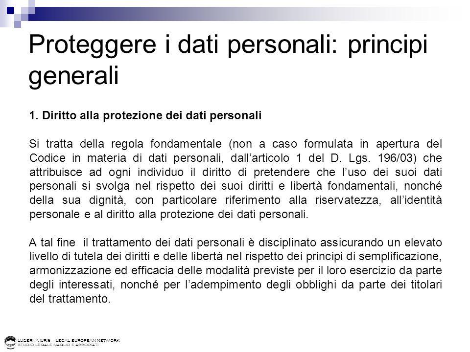 LUCERNA IURIS – LEGAL EUROPEAN NETWORK STUDIO LEGALE MAGLIO E ASSOCIATI Proteggere i dati personali: principi generali 1. Diritto alla protezione dei