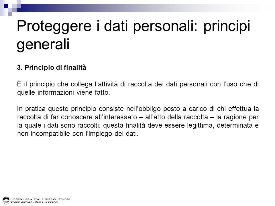LUCERNA IURIS – LEGAL EUROPEAN NETWORK STUDIO LEGALE MAGLIO E ASSOCIATI Proteggere i dati personali: principi generali 3. Principio di finalità È il p
