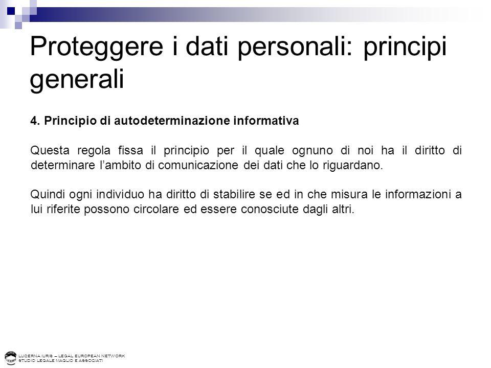 LUCERNA IURIS – LEGAL EUROPEAN NETWORK STUDIO LEGALE MAGLIO E ASSOCIATI Proteggere i dati personali: principi generali 4. Principio di autodeterminazi