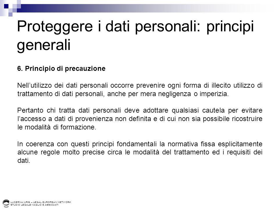 LUCERNA IURIS – LEGAL EUROPEAN NETWORK STUDIO LEGALE MAGLIO E ASSOCIATI Proteggere i dati personali: principi generali 6. Principio di precauzione Nel
