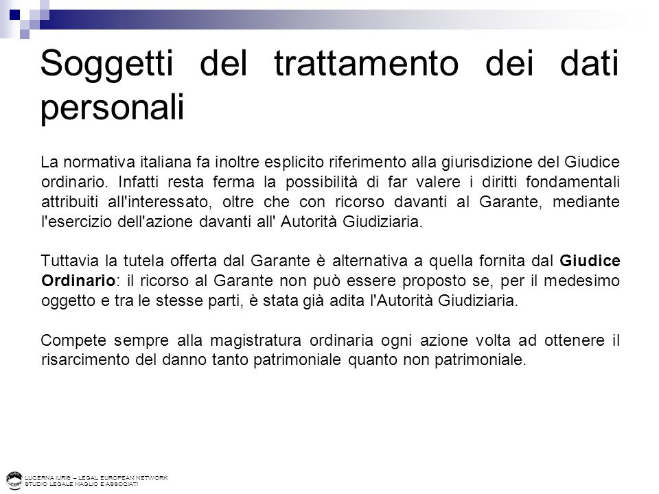 LUCERNA IURIS – LEGAL EUROPEAN NETWORK STUDIO LEGALE MAGLIO E ASSOCIATI Soggetti del trattamento dei dati personali La normativa italiana fa inoltre e