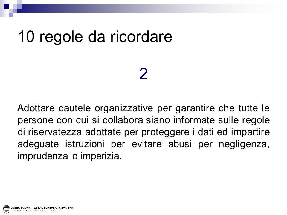 LUCERNA IURIS – LEGAL EUROPEAN NETWORK STUDIO LEGALE MAGLIO E ASSOCIATI 10 regole da ricordare 2 Adottare cautele organizzative per garantire che tutt