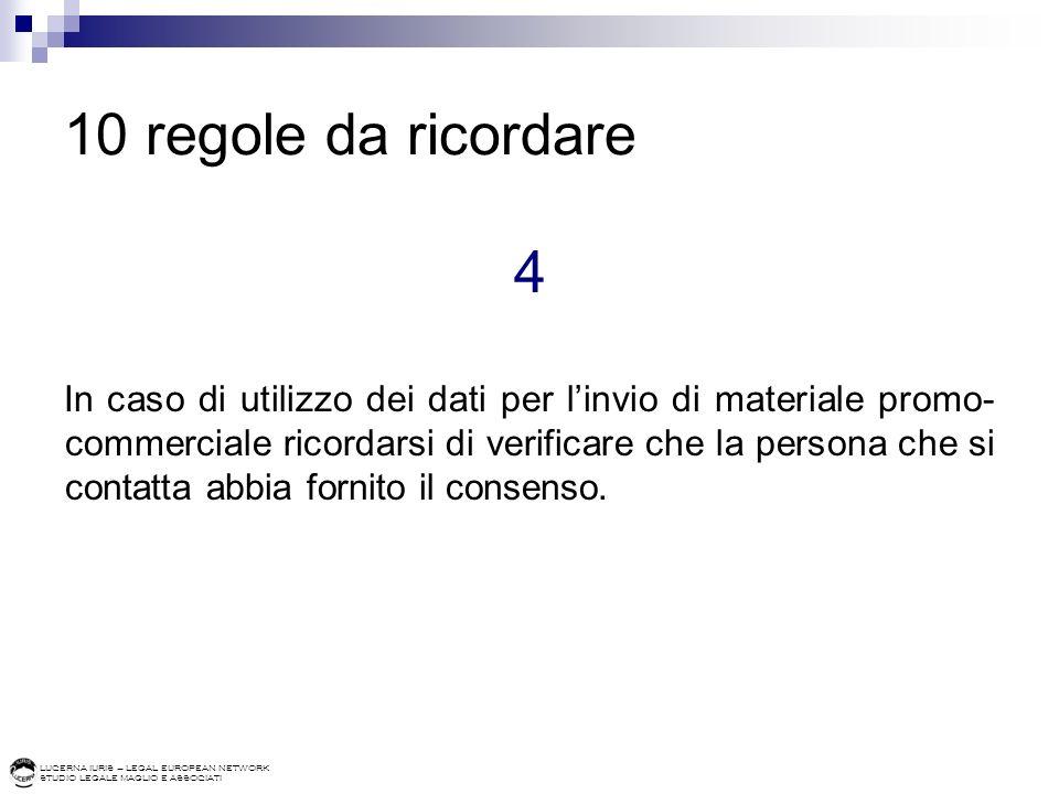 LUCERNA IURIS – LEGAL EUROPEAN NETWORK STUDIO LEGALE MAGLIO E ASSOCIATI 10 regole da ricordare 4 In caso di utilizzo dei dati per linvio di materiale