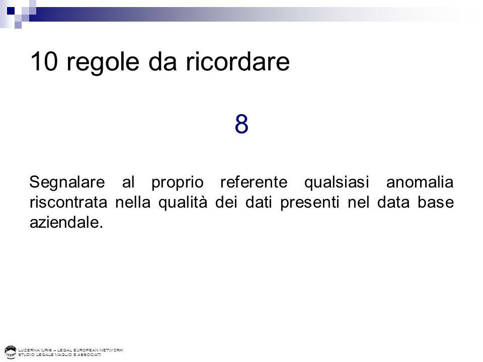 LUCERNA IURIS – LEGAL EUROPEAN NETWORK STUDIO LEGALE MAGLIO E ASSOCIATI 10 regole da ricordare 8 Segnalare al proprio referente qualsiasi anomalia ris
