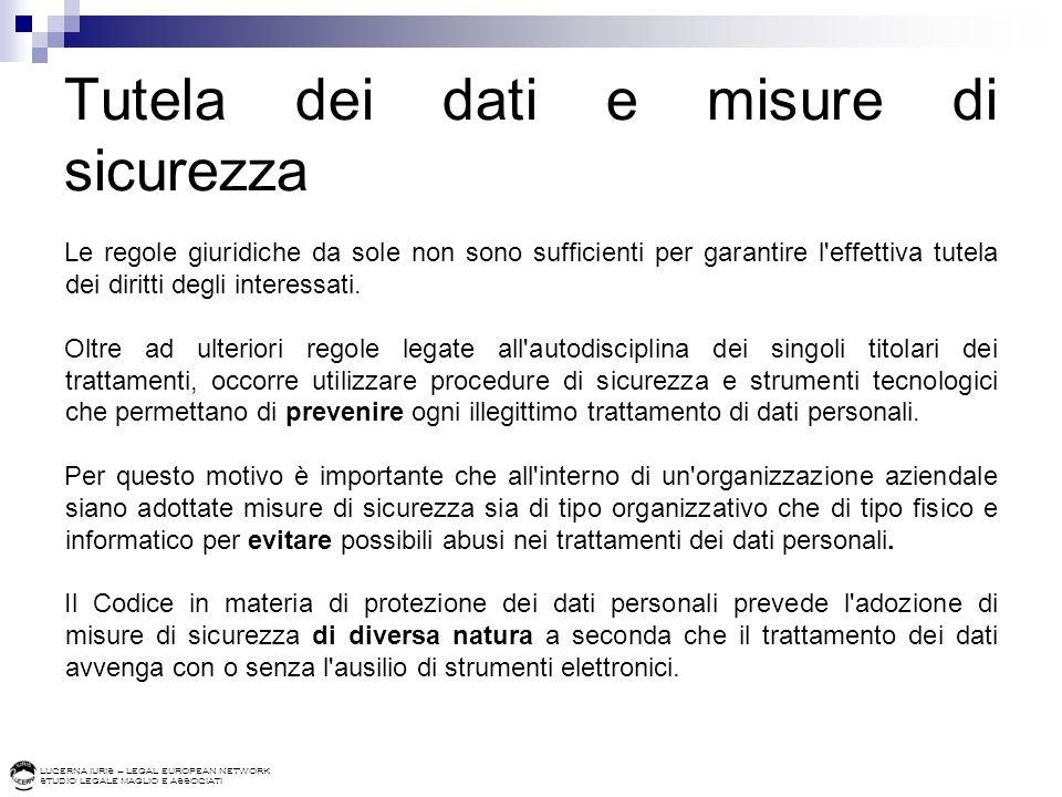 LUCERNA IURIS – LEGAL EUROPEAN NETWORK STUDIO LEGALE MAGLIO E ASSOCIATI Tutela dei dati e misure di sicurezza Le regole giuridiche da sole non sono su
