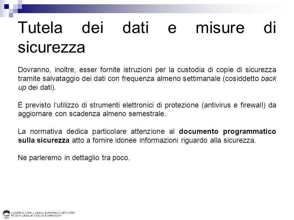 LUCERNA IURIS – LEGAL EUROPEAN NETWORK STUDIO LEGALE MAGLIO E ASSOCIATI Tutela dei dati e misure di sicurezza Dovranno, inoltre, esser fornite istruzi