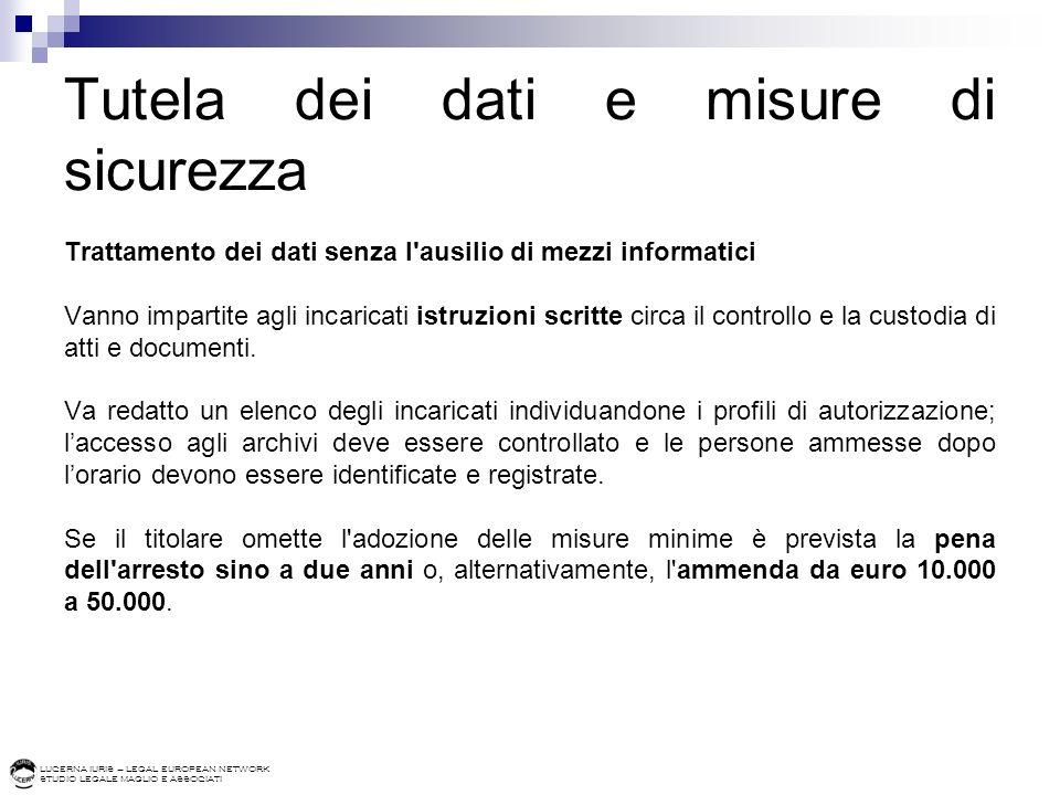 LUCERNA IURIS – LEGAL EUROPEAN NETWORK STUDIO LEGALE MAGLIO E ASSOCIATI Tutela dei dati e misure di sicurezza Trattamento dei dati senza l'ausilio di