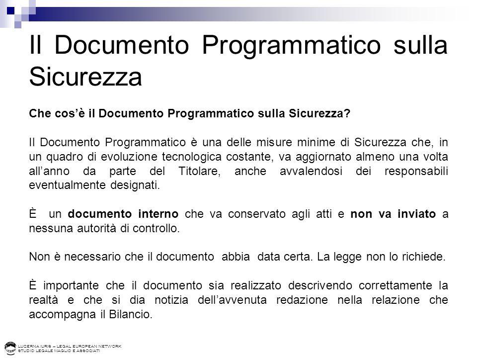 LUCERNA IURIS – LEGAL EUROPEAN NETWORK STUDIO LEGALE MAGLIO E ASSOCIATI Il Documento Programmatico sulla Sicurezza Che cosè il Documento Programmatico