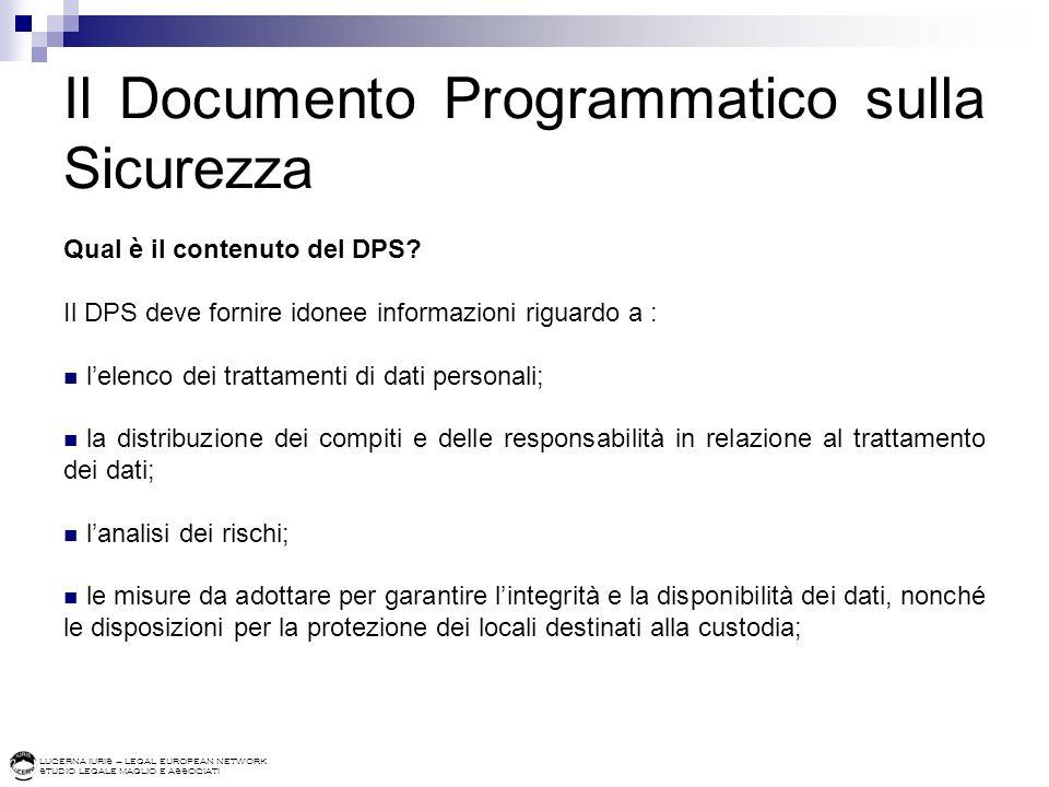 LUCERNA IURIS – LEGAL EUROPEAN NETWORK STUDIO LEGALE MAGLIO E ASSOCIATI Il Documento Programmatico sulla Sicurezza Qual è il contenuto del DPS? Il DPS